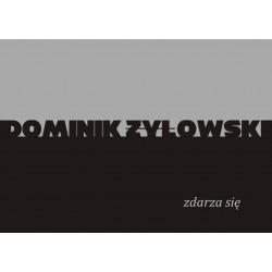 Dominik Żyłowski. Zdarza się.