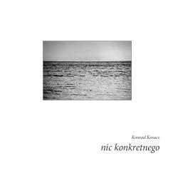 "Konrad Kosacz ""Nic..."